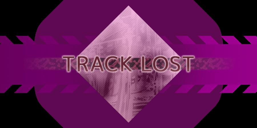 TRACK LOST