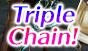 Triple chain